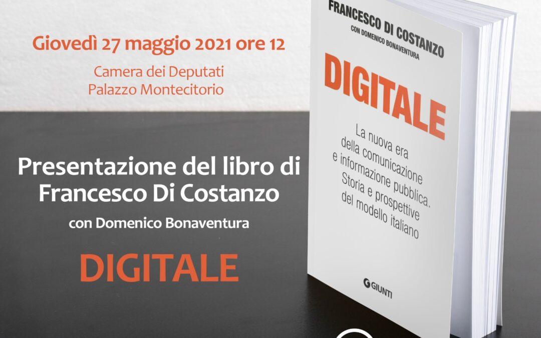"""Presentazione del libro """"Digitale. La nuova era della comunicazione e informazione pubblica"""" scritto da Francesco Di Costanzo con la collaborazione di Domenico Bonaventura"""